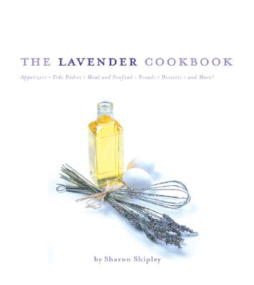 The Lavender Cookbook By Shipley, Sharon