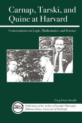 Carnap, Tarski, and Quine at Harvard By Frost-arnold, Greg