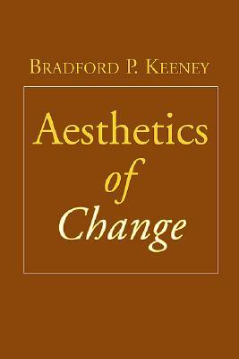 Aesthetics of Change By Keeney, Bradford P./ Von Foerster, Heinz (FRW)
